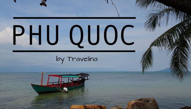 Reisebericht und Tipps für Phu Quoc – Die größte Insel Vietnams im Wandel